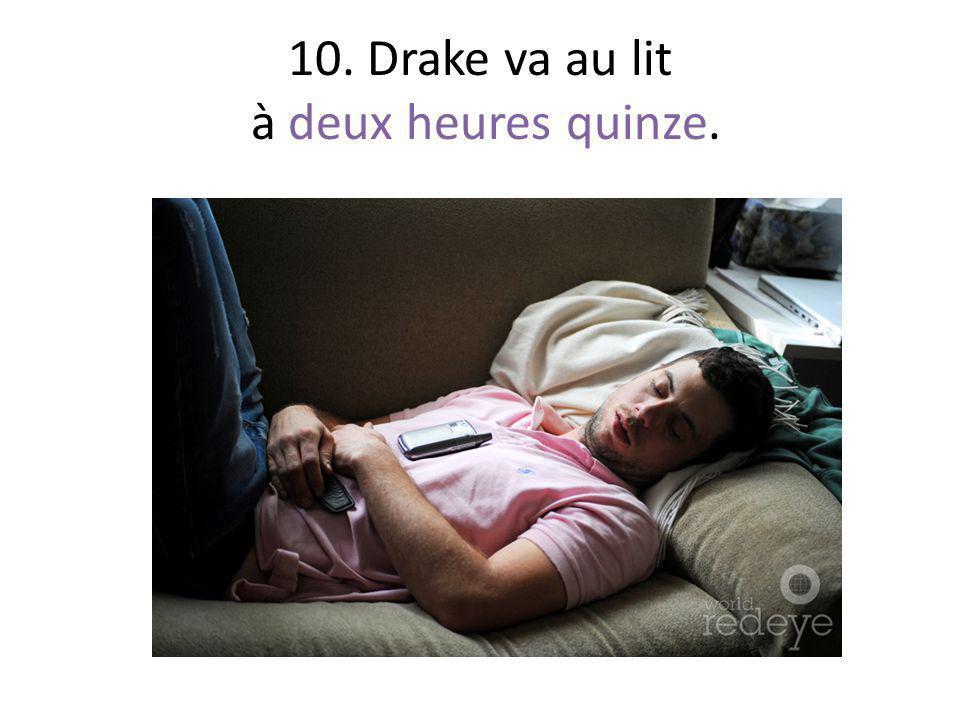 10. Drake va au lit à deux heures quinze.