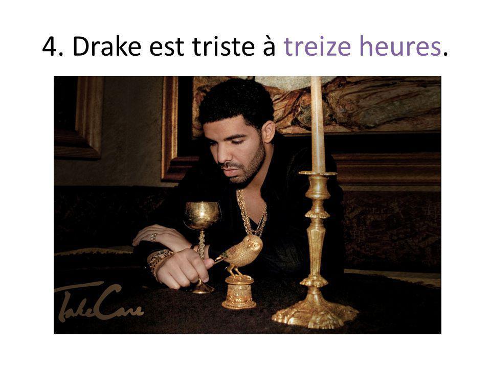 4. Drake est triste à treize heures.