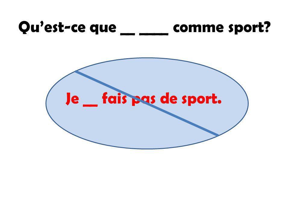 Quest-ce que __ ____ _____ sport? __ ____ au basket. __ ____ du patin à glace.