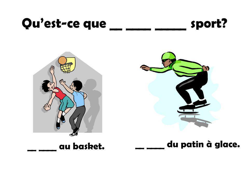 Quest-ce que __ ____ _____ sport? Je __ ____ pas de sport.