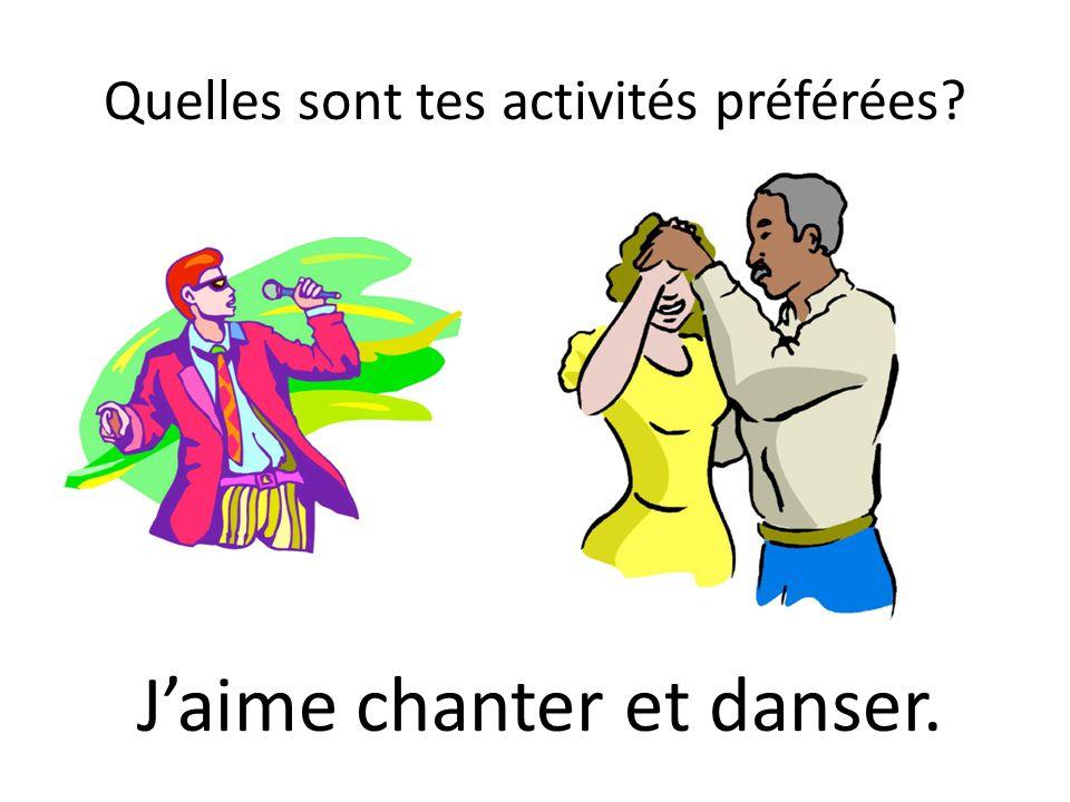 Quelles sont tes activités préférées? Jaime chanter et danser.