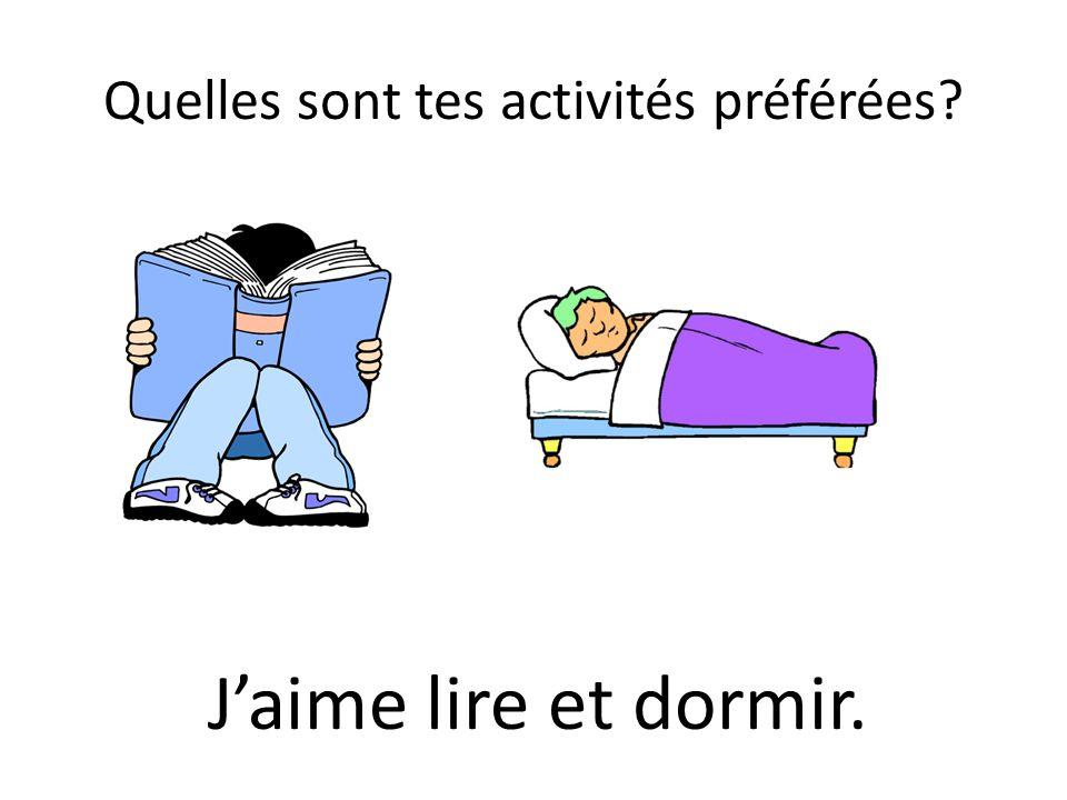Quelles sont tes activités préférées? Jaime lire et dormir.