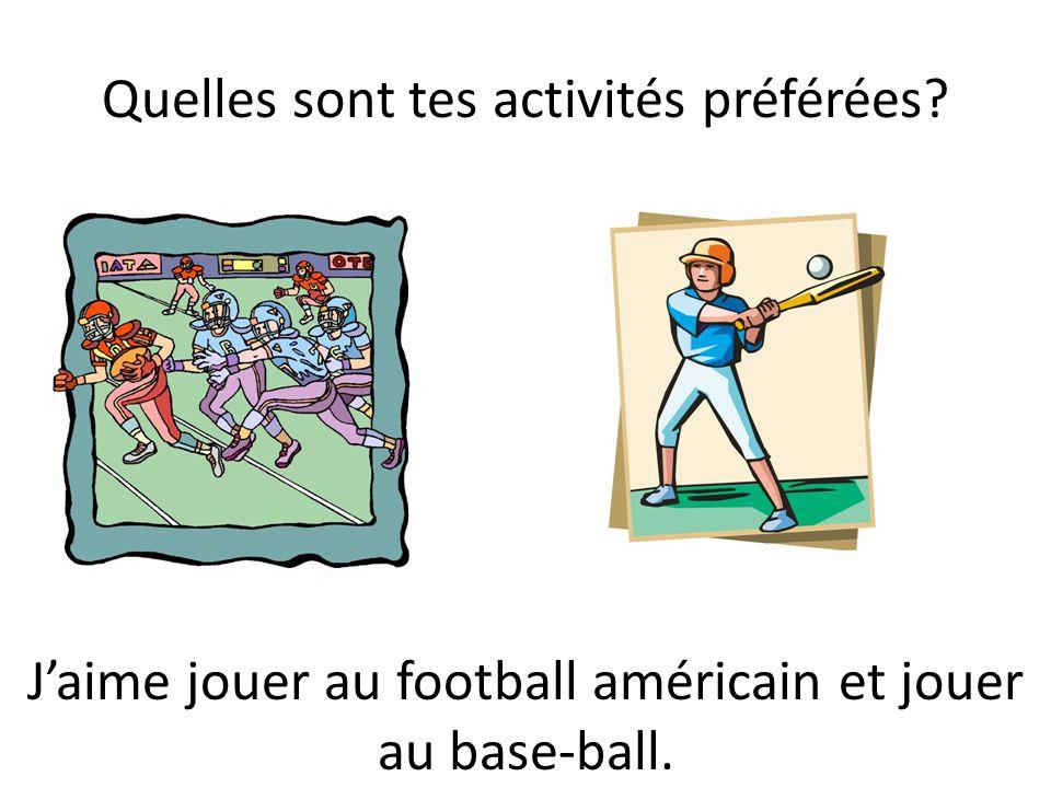 Quelles sont tes activités préférées? Jaime jouer au football américain et jouer au base-ball.