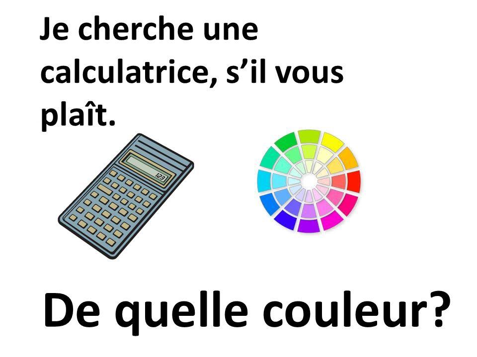 Je cherche une calculatrice, sil vous plaît.