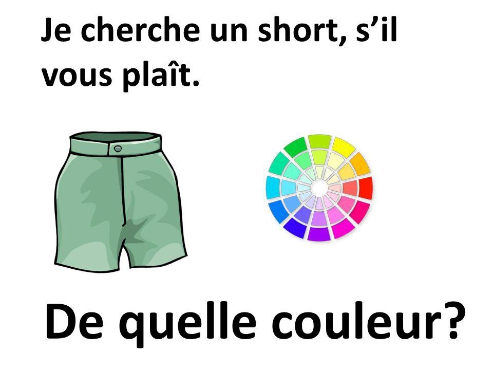 De quelle couleur? Je cherche un short, sil vous plaît.