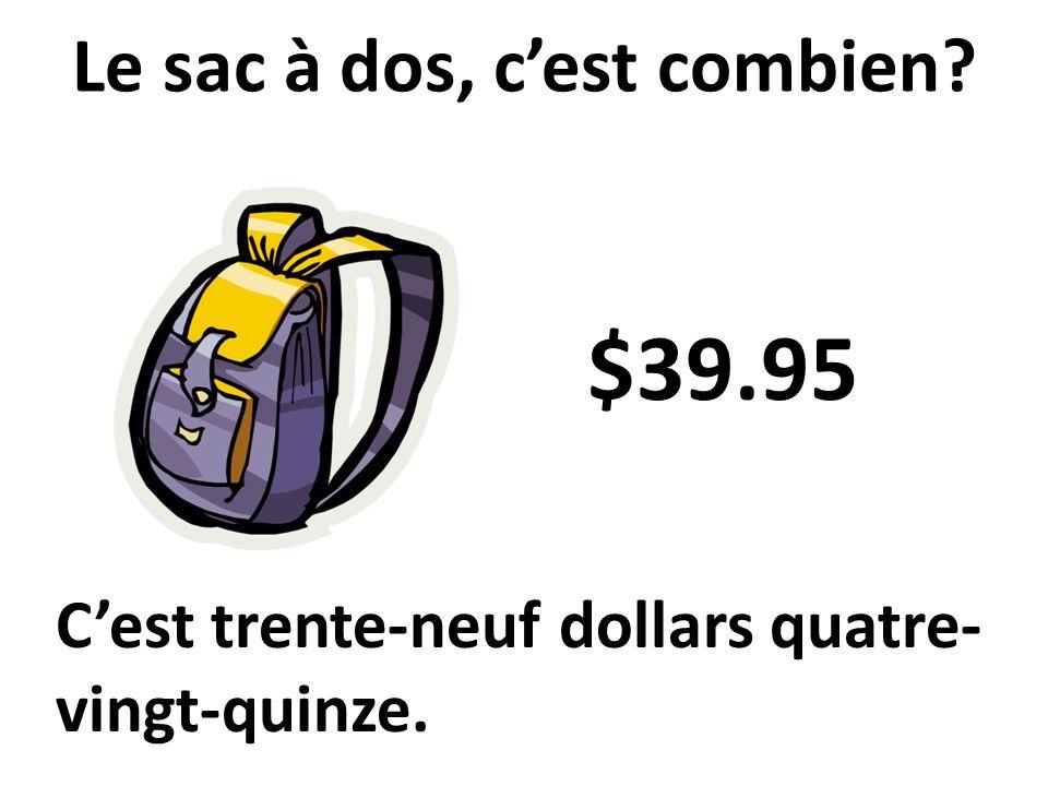 Cest trente-neuf dollars quatre- vingt-quinze. Le sac à dos, cest combien? $39.95