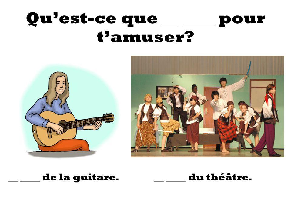 Quest-ce que __ ____ ____ tamuser? Je joue aux ____ _____. Je fais de la _____ _______.