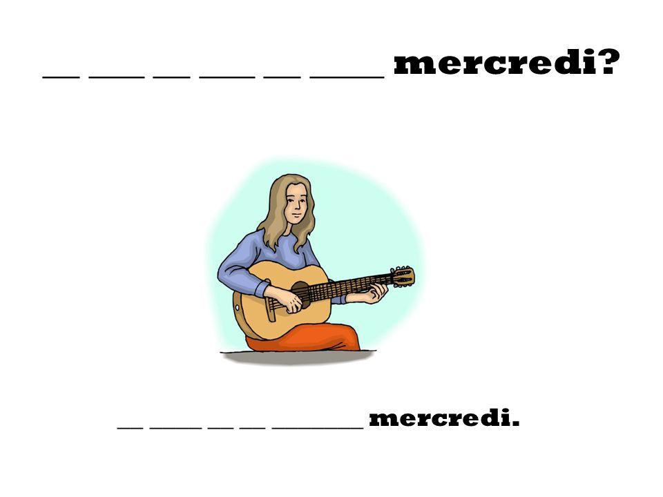 __ ___ __ ___ __ ____ mercredi? __ ____ __ __ _______ mercredi.