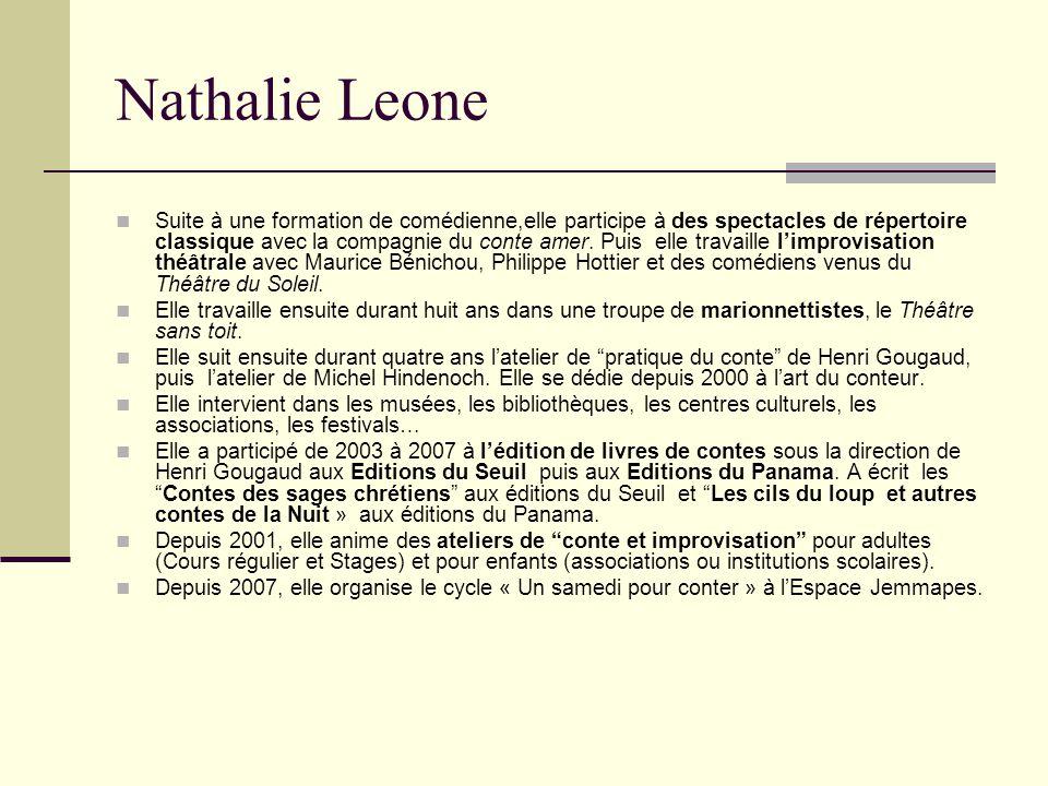 Nathalie Leone Suite à une formation de comédienne,elle participe à des spectacles de répertoire classique avec la compagnie du conte amer.