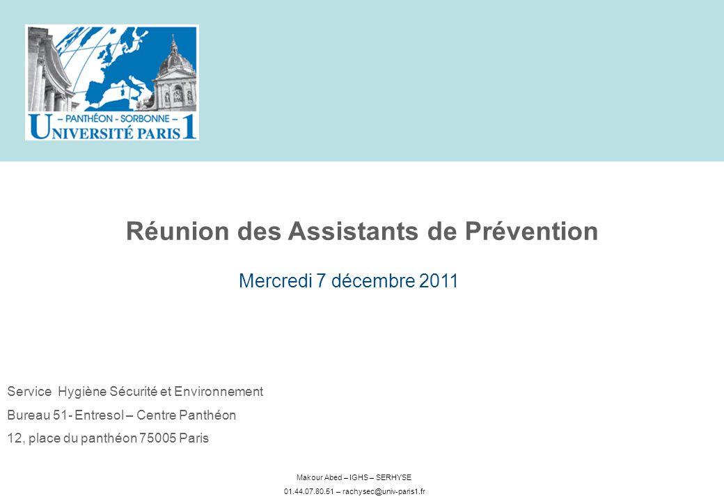 Makour Abed – IGHS – SERHYSE 01.44.07.80.51 – rachysec@univ-paris1.fr Service Hygiène Sécurité et Environnement Bureau 51- Entresol – Centre Panthéon