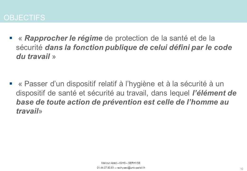 10 Makour Abed – IGHS – SERHYSE 01.44.07.80.51 – rachysec@univ-paris1.fr OBJECTIFS « Rapprocher le régime de protection de la santé et de la sécurité