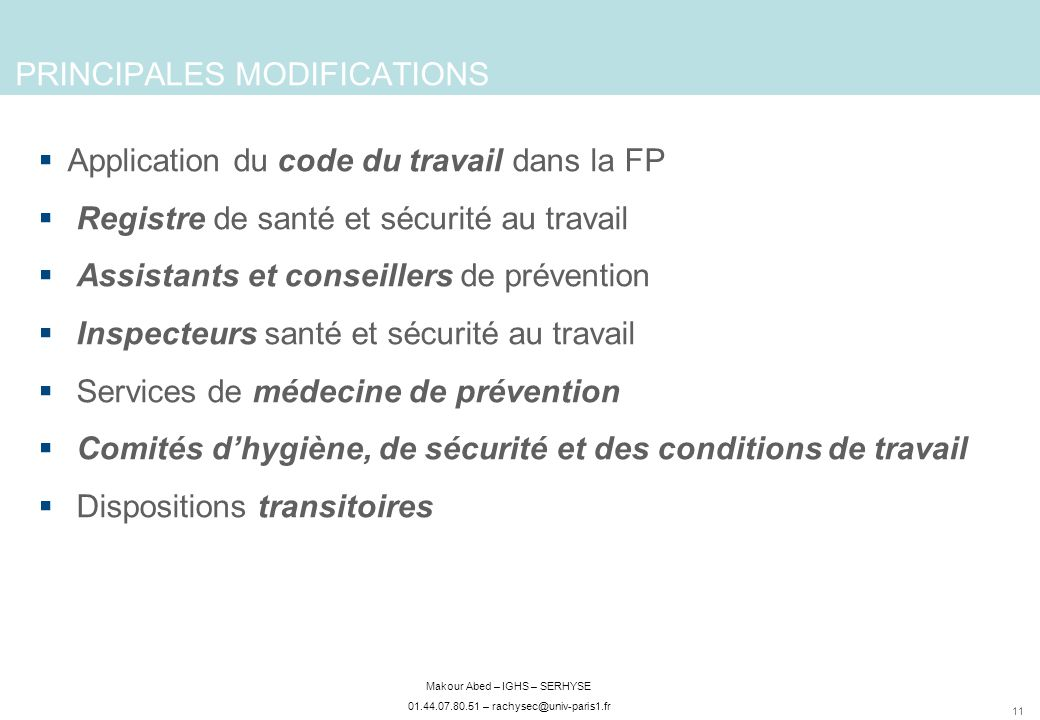11 Makour Abed – IGHS – SERHYSE 01.44.07.80.51 – rachysec@univ-paris1.fr PRINCIPALES MODIFICATIONS Application du code du travail dans la FP Registre