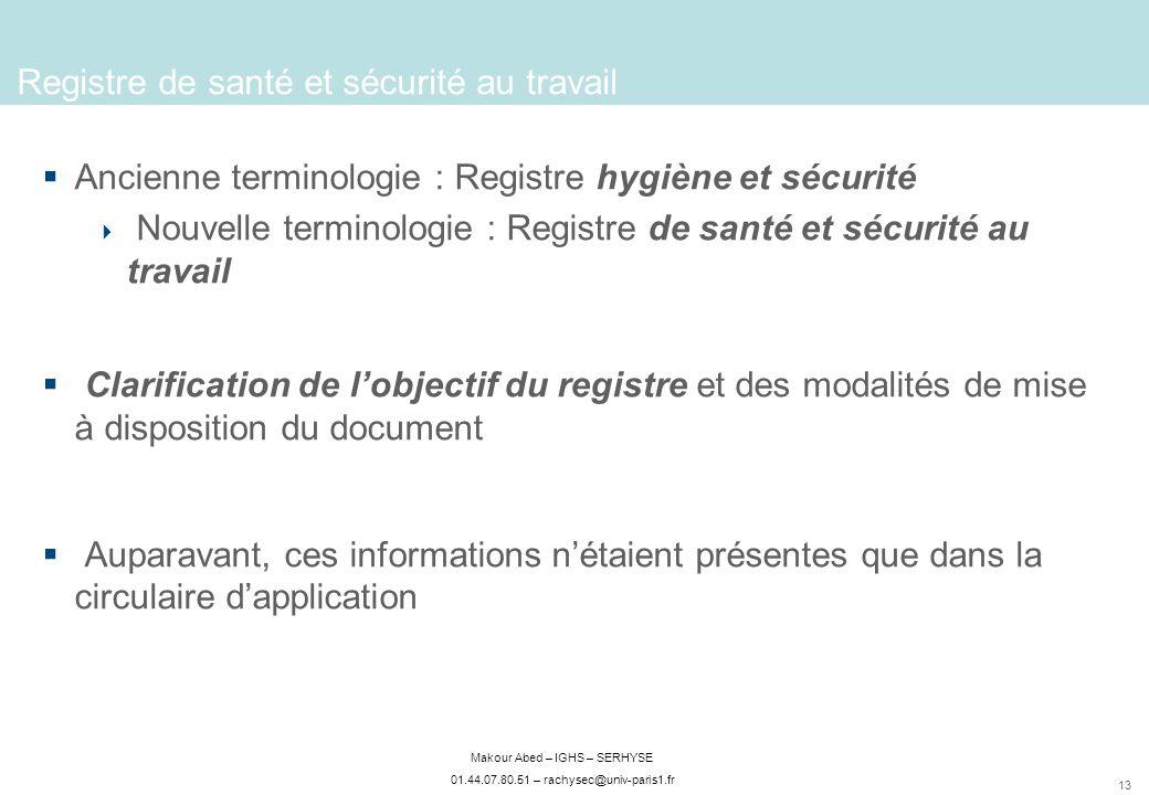 13 Makour Abed – IGHS – SERHYSE 01.44.07.80.51 – rachysec@univ-paris1.fr Registre de santé et sécurité au travail Ancienne terminologie : Registre hyg