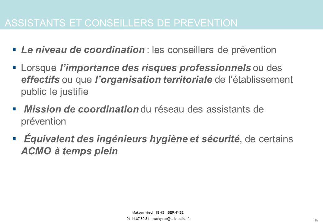 15 Makour Abed – IGHS – SERHYSE 01.44.07.80.51 – rachysec@univ-paris1.fr Le niveau de coordination : les conseillers de prévention Lorsque limportance