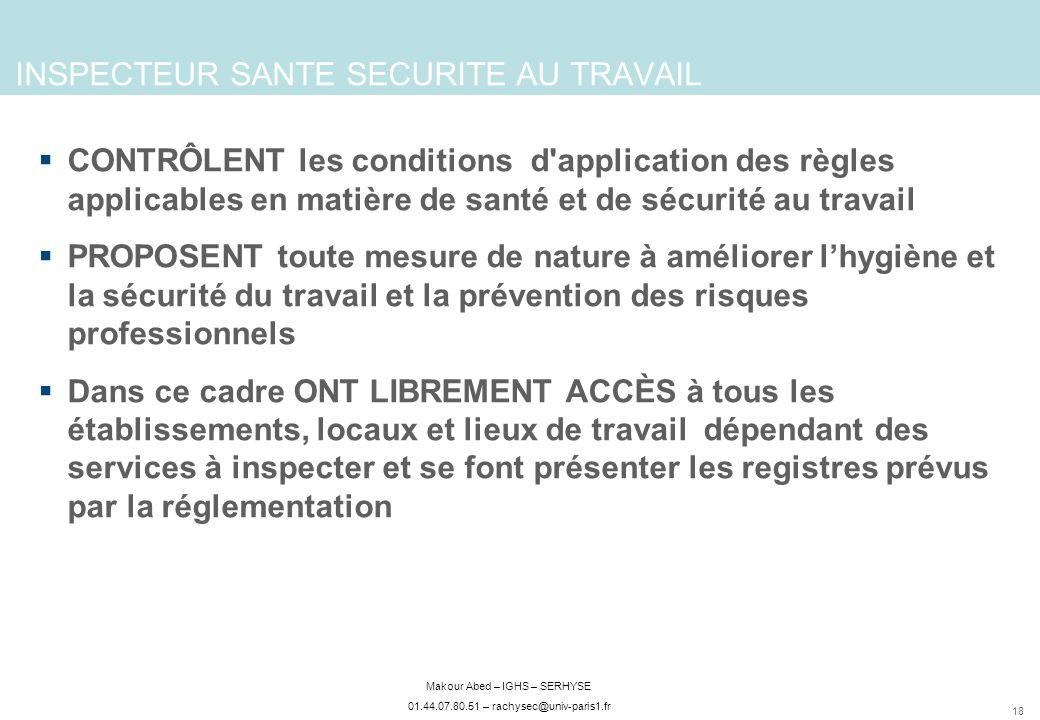 18 Makour Abed – IGHS – SERHYSE 01.44.07.80.51 – rachysec@univ-paris1.fr INSPECTEUR SANTE SECURITE AU TRAVAIL CONTRÔLENT les conditions d'application