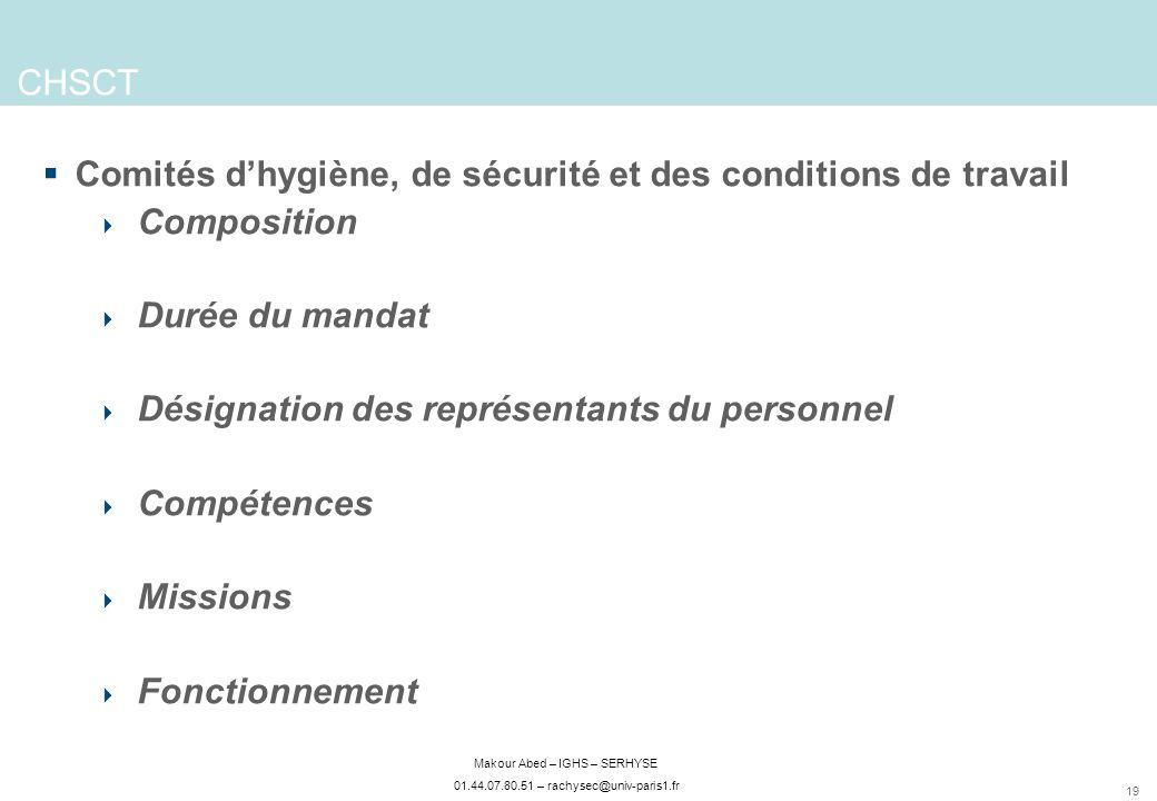19 Makour Abed – IGHS – SERHYSE 01.44.07.80.51 – rachysec@univ-paris1.fr CHSCT Comités dhygiène, de sécurité et des conditions de travail Composition