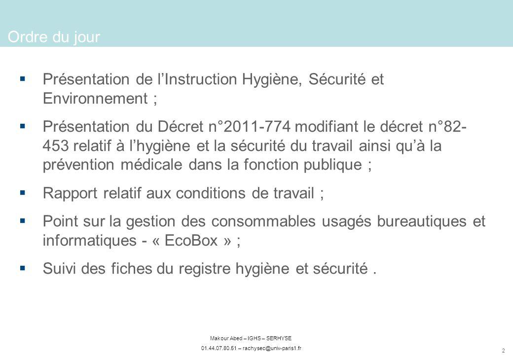 2 Makour Abed – IGHS – SERHYSE 01.44.07.80.51 – rachysec@univ-paris1.fr Ordre du jour Présentation de lInstruction Hygiène, Sécurité et Environnement