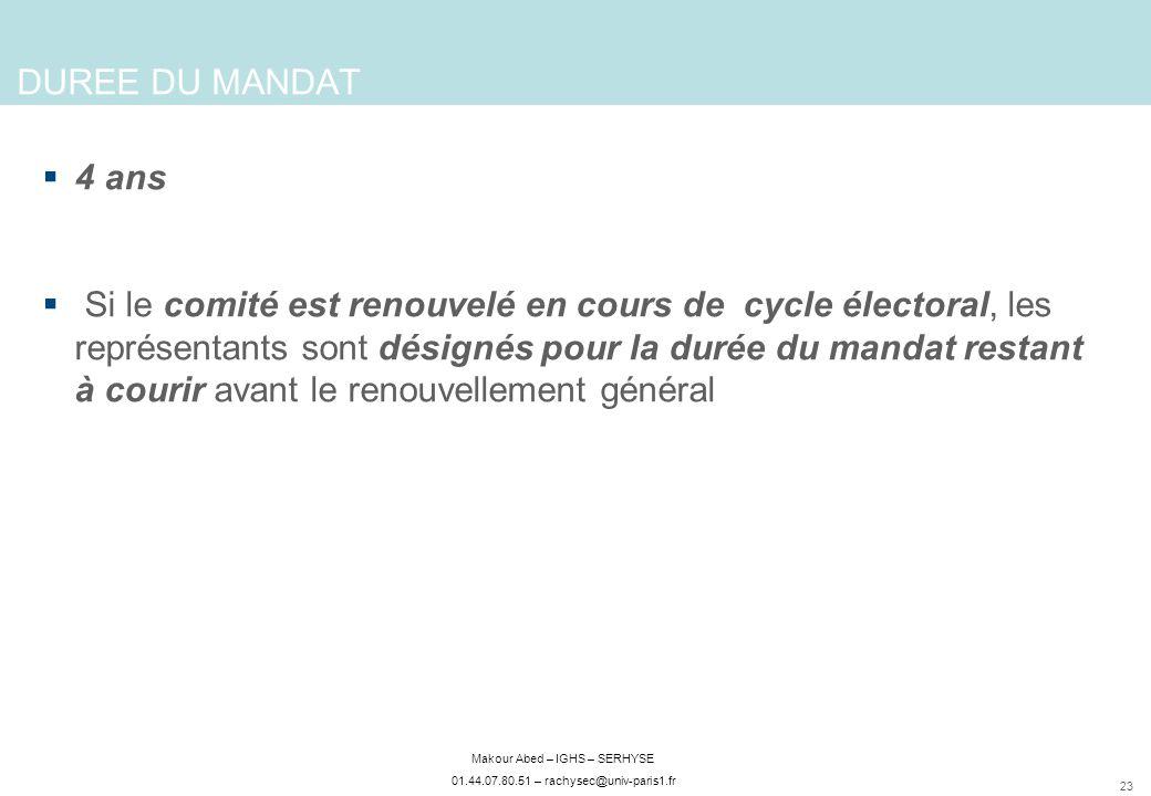 23 Makour Abed – IGHS – SERHYSE 01.44.07.80.51 – rachysec@univ-paris1.fr DUREE DU MANDAT 4 ans Si le comité est renouvelé en cours de cycle électoral,