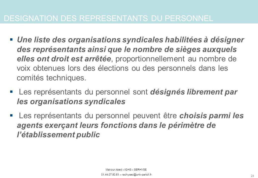 24 Makour Abed – IGHS – SERHYSE 01.44.07.80.51 – rachysec@univ-paris1.fr DESIGNATION DES REPRESENTANTS DU PERSONNEL Une liste des organisations syndic