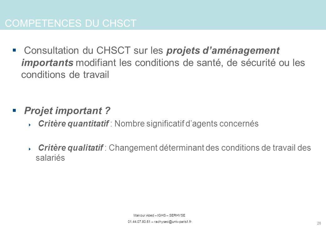 26 Makour Abed – IGHS – SERHYSE 01.44.07.80.51 – rachysec@univ-paris1.fr Consultation du CHSCT sur les projets daménagement importants modifiant les c