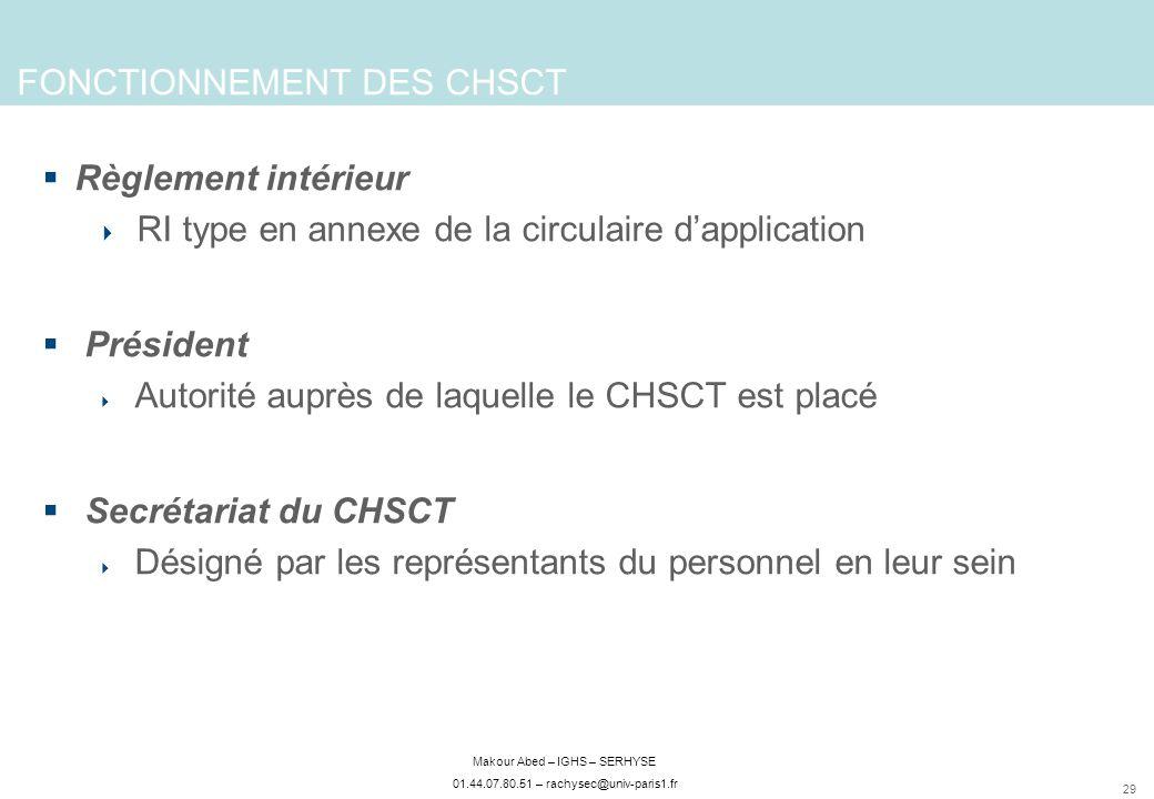 29 Makour Abed – IGHS – SERHYSE 01.44.07.80.51 – rachysec@univ-paris1.fr FONCTIONNEMENT DES CHSCT Règlement intérieur RI type en annexe de la circulai