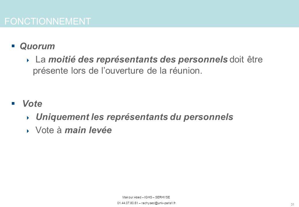 31 Makour Abed – IGHS – SERHYSE 01.44.07.80.51 – rachysec@univ-paris1.fr FONCTIONNEMENT Quorum La moitié des représentants des personnels doit être présente lors de louverture de la réunion.