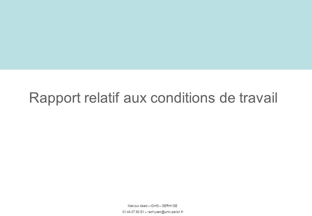 Makour Abed – IGHS – SERHYSE 01.44.07.80.51 – rachysec@univ-paris1.fr Rapport relatif aux conditions de travail