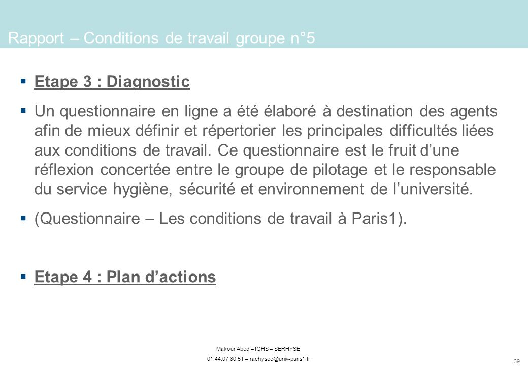 39 Makour Abed – IGHS – SERHYSE 01.44.07.80.51 – rachysec@univ-paris1.fr Etape 3 : Diagnostic Un questionnaire en ligne a été élaboré à destination de