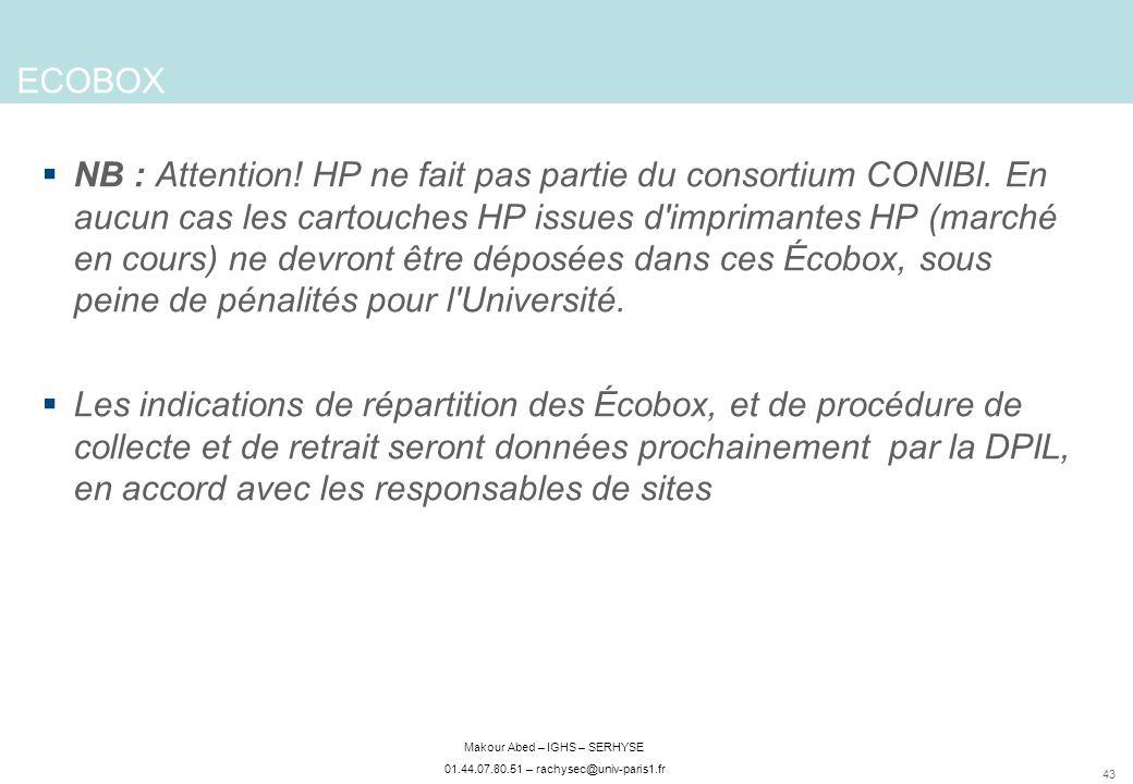 43 Makour Abed – IGHS – SERHYSE 01.44.07.80.51 – rachysec@univ-paris1.fr ECOBOX NB : Attention! HP ne fait pas partie du consortium CONIBI. En aucun c