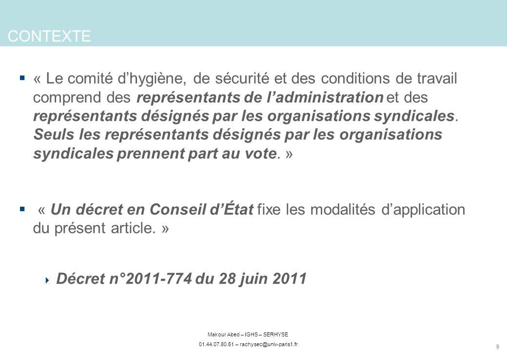 9 Makour Abed – IGHS – SERHYSE 01.44.07.80.51 – rachysec@univ-paris1.fr CONTEXTE « Le comité dhygiène, de sécurité et des conditions de travail compre