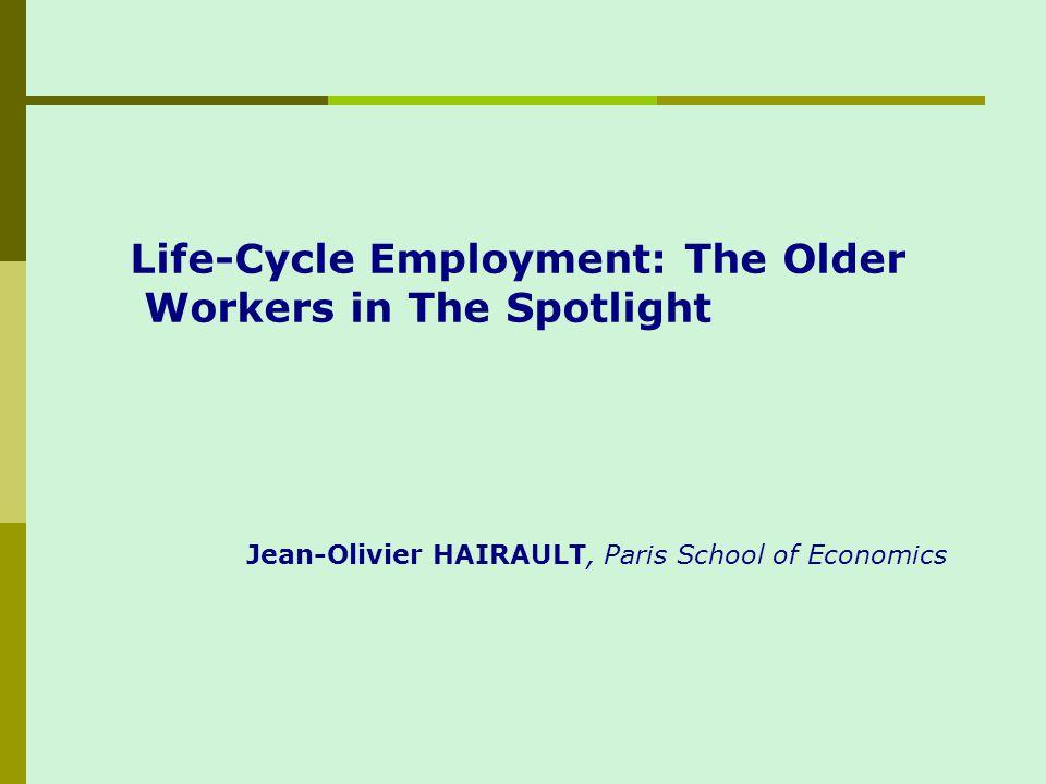 Some basic facts National differences on older worker emploment rates Life cycle employment Les seniors et l emploi en France, Rapport CAE, 2005, Antoine d AUTUME, Jean-Paul BETBÈZE, Jean-Olivier HAIRAULT.