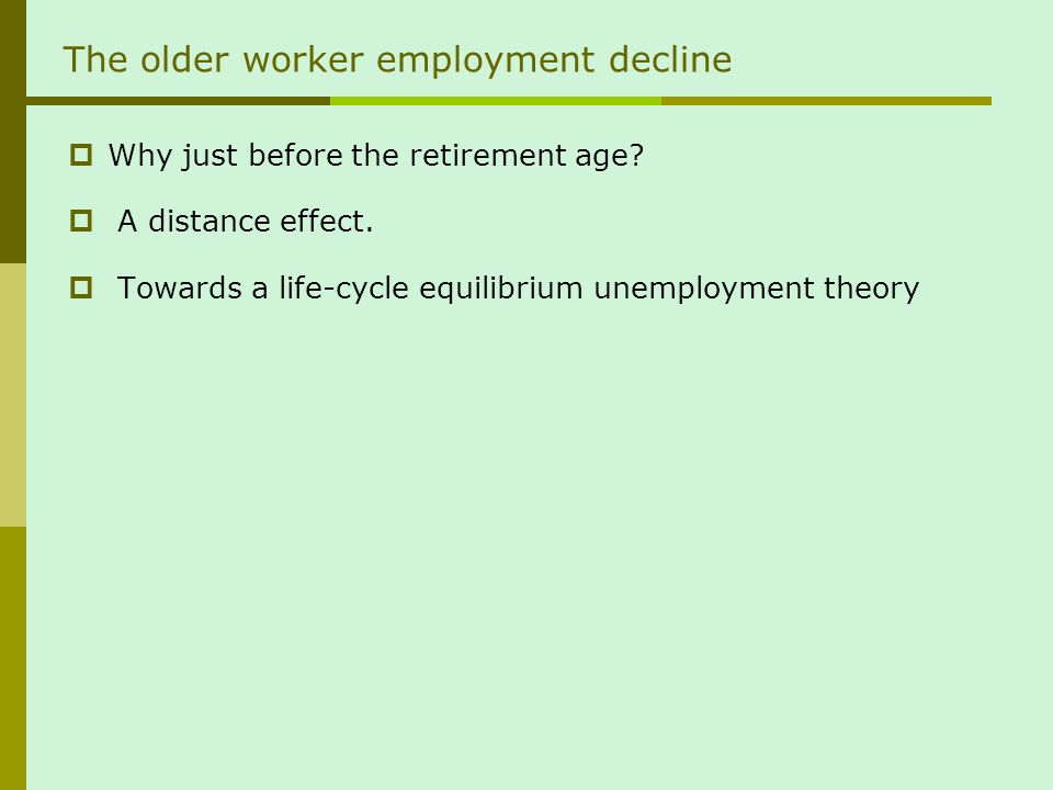 The older worker employment decline Why just before the retirement age? A distance effect. Towards a life-cycle equilibrium unemployment theory