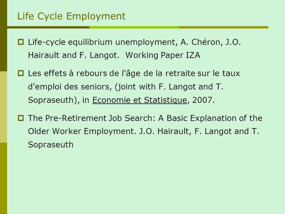 Life Cycle Employment Life-cycle equilibrium unemployment, A. Chéron, J.O. Hairault and F. Langot. Working Paper IZA Les effets à rebours de l'âge de