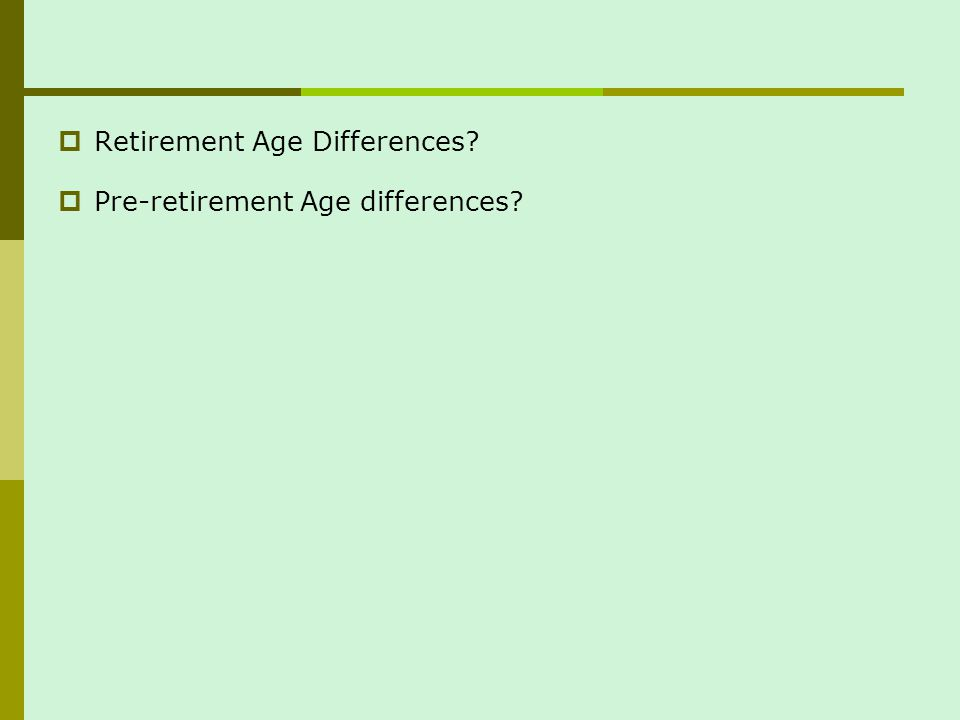 Retirement Age Differences? Pre-retirement Age differences?