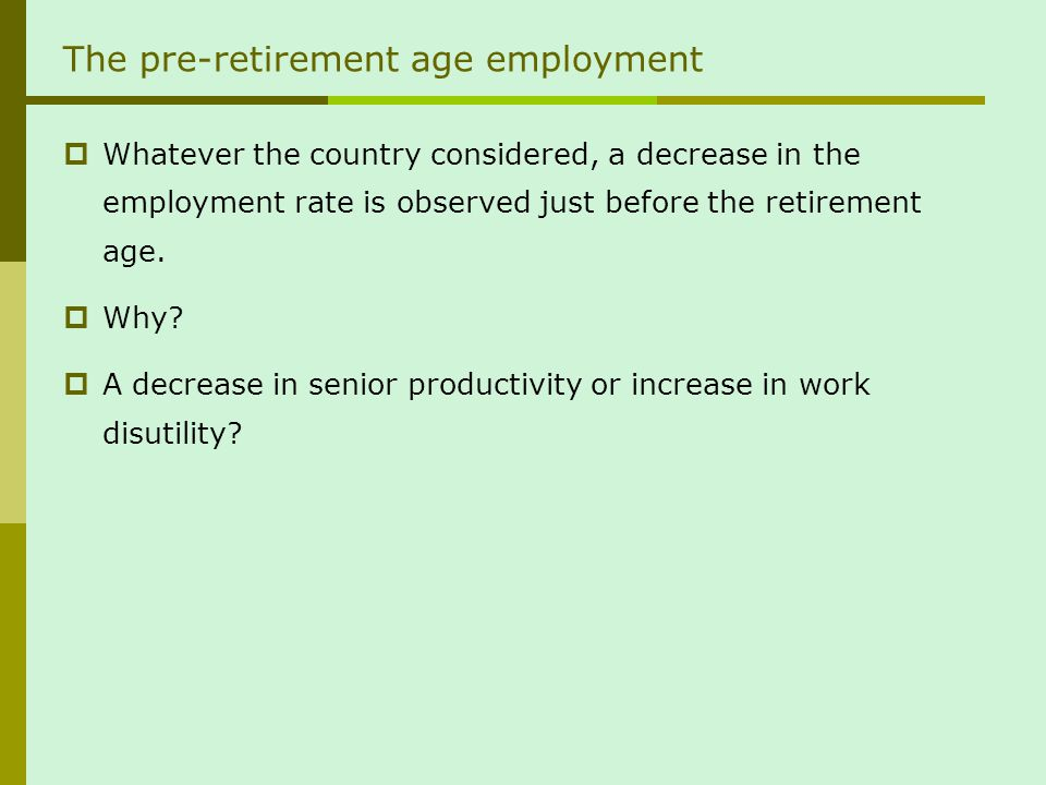 The pre-retirement age employment Whatever the country considered, a decrease in the employment rate is observed just before the retirement age.