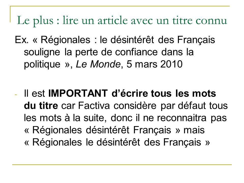 Le plus : lire un article avec un titre connu Ex. « Régionales : le désintérêt des Français souligne la perte de confiance dans la politique », Le Mon