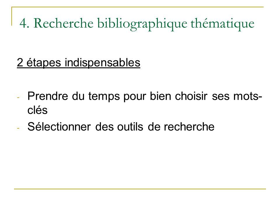 4. Recherche bibliographique thématique 2 étapes indispensables - Prendre du temps pour bien choisir ses mots- clés - Sélectionner des outils de reche