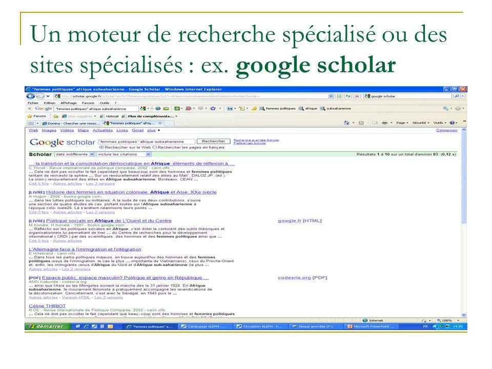 Un moteur de recherche spécialisé ou des sites spécialisés : ex. google scholar