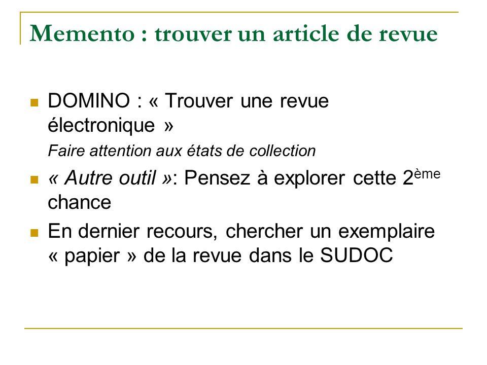 Memento : trouver un article de revue DOMINO : « Trouver une revue électronique » Faire attention aux états de collection « Autre outil »: Pensez à ex
