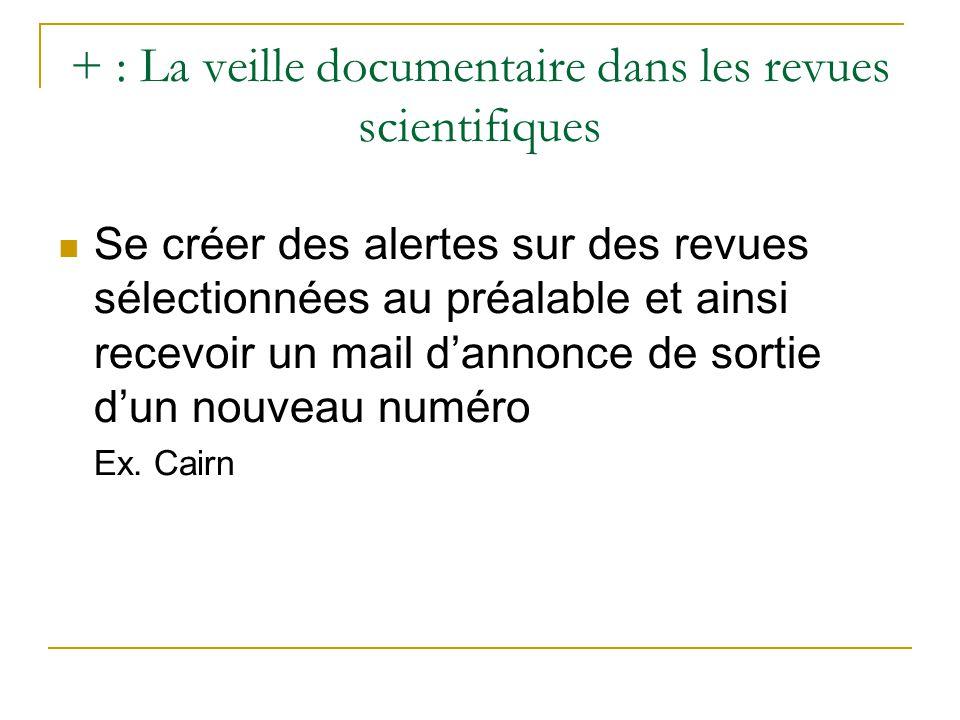 + : La veille documentaire dans les revues scientifiques Se créer des alertes sur des revues sélectionnées au préalable et ainsi recevoir un mail dann