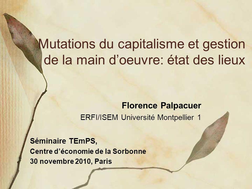 Florence Palpacuer ERFI/ISEM Université Montpellier 1 Séminaire TEmPS, Centre déconomie de la Sorbonne 30 novembre 2010, Paris Mutations du capitalism