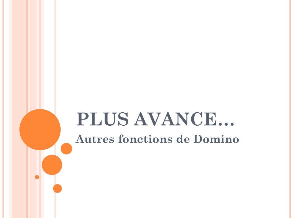 PLUS AVANCE… Autres fonctions de Domino