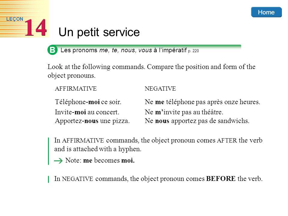 Home Un petit service 14 LEÇON B Les pronoms me, te, nous, vous à limpératif p. 220 Look at the following commands. Compare the position and form of t