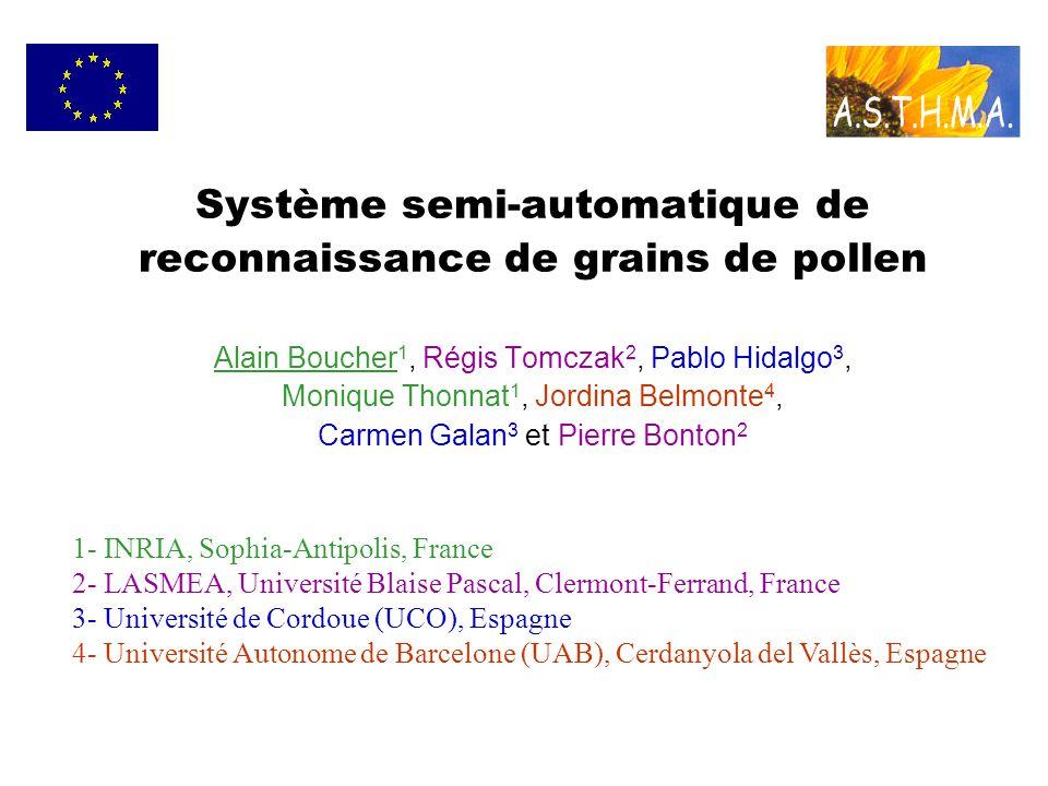 Système semi-automatique de reconnaissance de grains de pollen Alain Boucher 1, Régis Tomczak 2, Pablo Hidalgo 3, Monique Thonnat 1, Jordina Belmonte