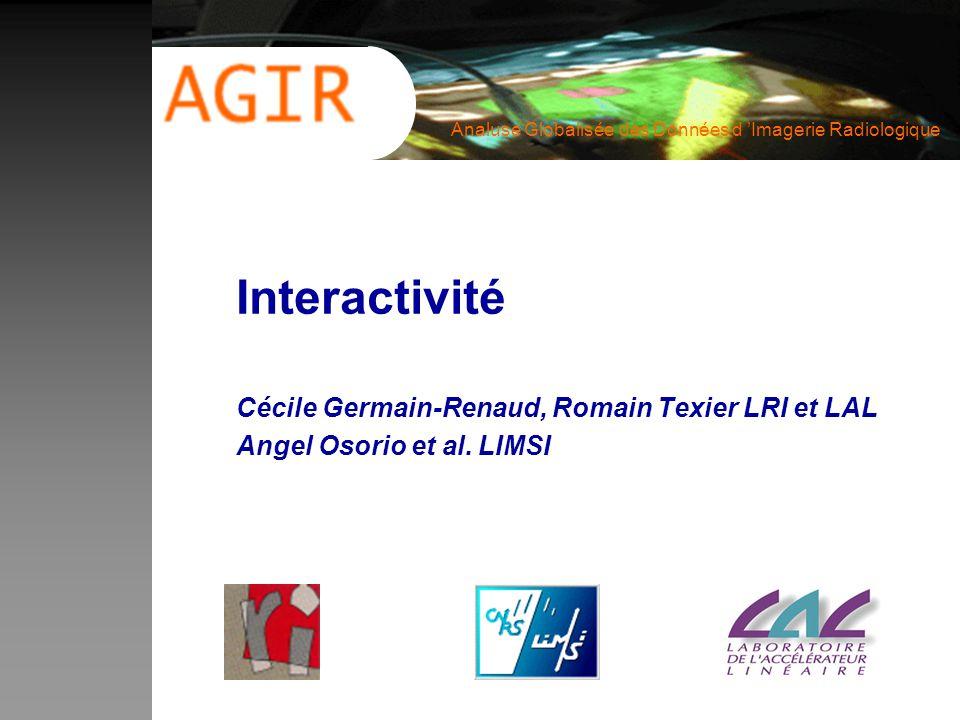Analuse Globalisée des Données d Imagerie Radiologique Interactivité Cécile Germain-Renaud, Romain Texier LRI et LAL Angel Osorio et al.