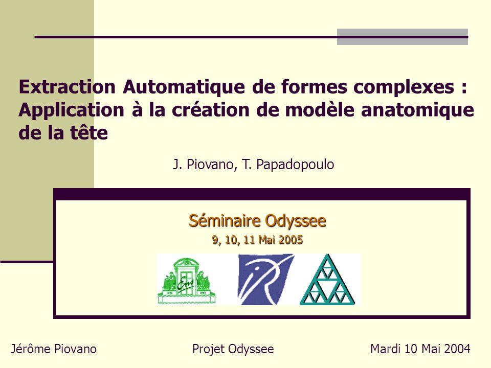 Extraction Automatique de formes complexes : Application à la création de modèle anatomique de la tête J. Piovano, T. Papadopoulo Jérôme PiovanoProjet