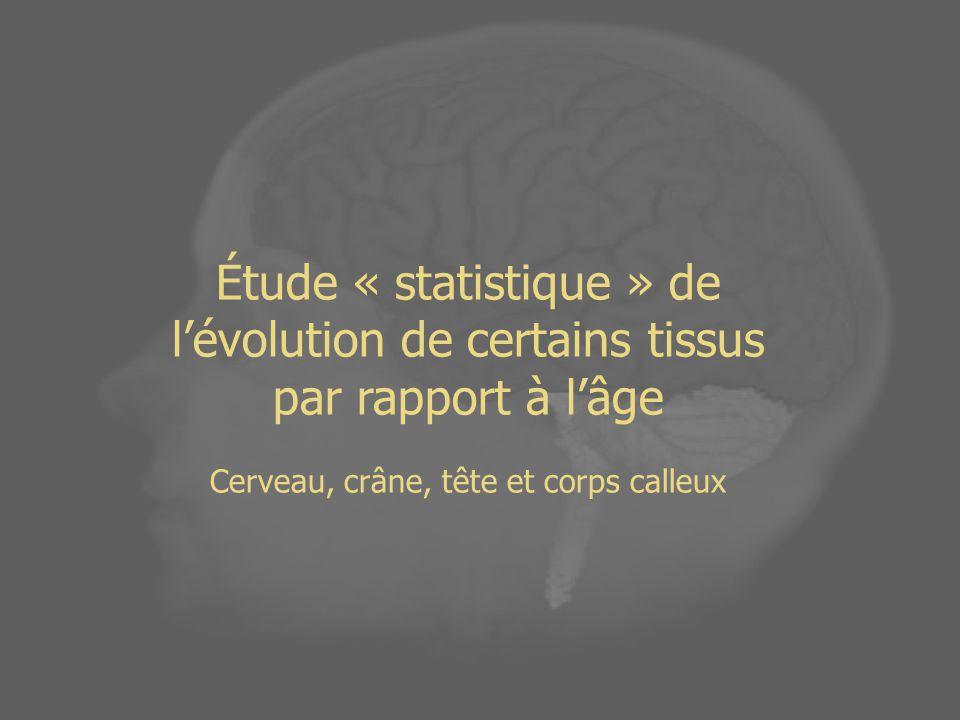 Étude « statistique » de lévolution de certains tissus par rapport à lâge Cerveau, crâne, tête et corps calleux