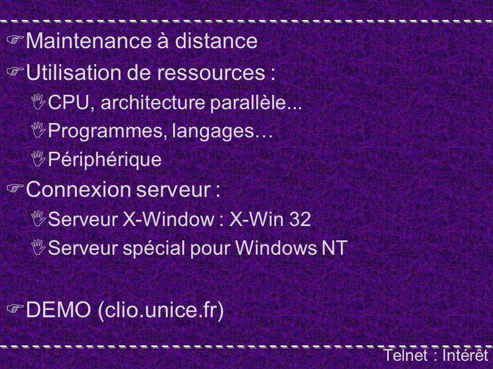 Telnet : Intérêt Maintenance à distance Utilisation de ressources : CPU, architecture parallèle...