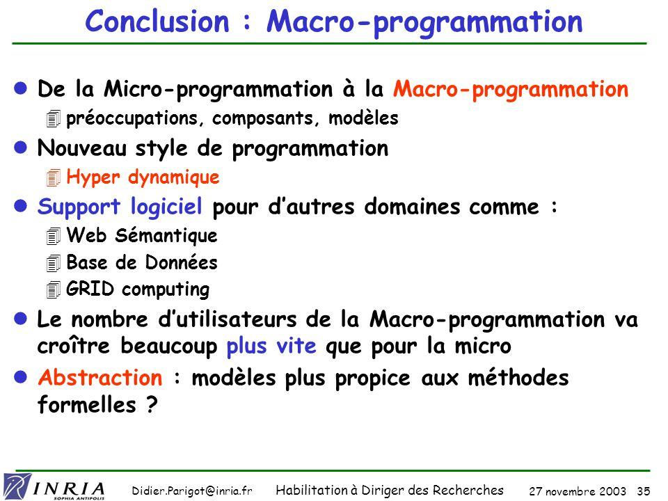 27 novembre 2003 34 Didier.Parigot@inria.fr Habilitation à Diriger des Recherches Conclusion : Macro-Programmation .