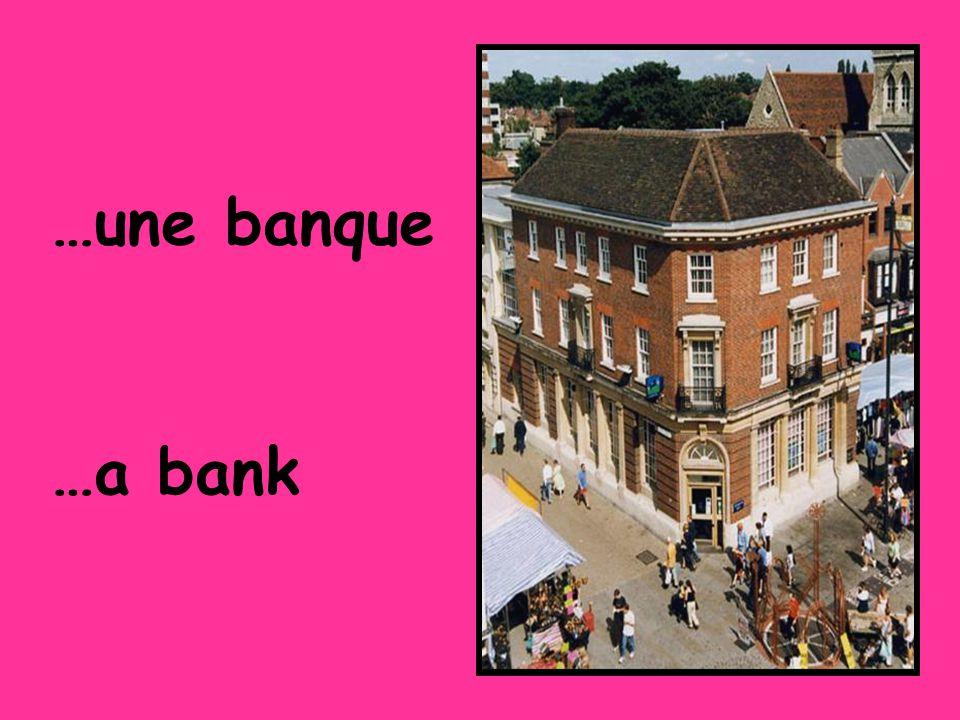 …une banque …a bank
